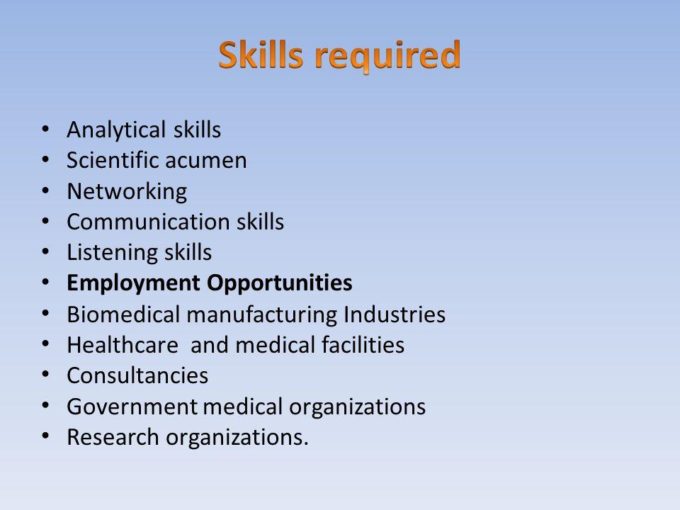 Skills required Analytical skills Scientific acumen Networking