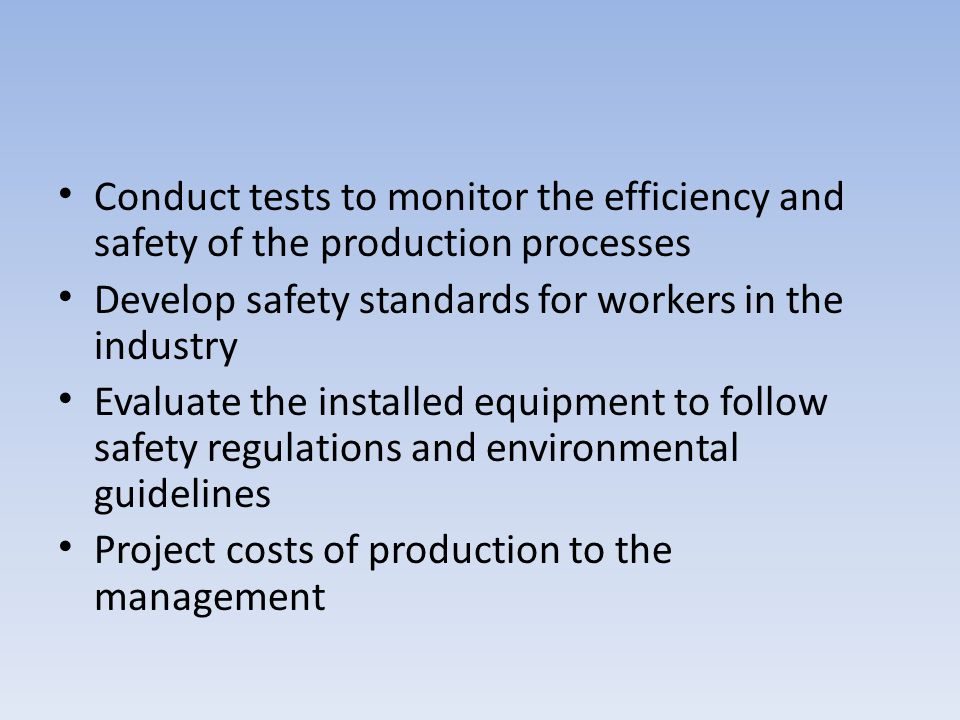Conduct tests to monitor the efficiency and safety of the production processes