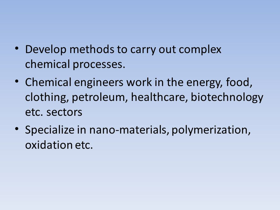 Develop methods to carry out complex chemical processes.