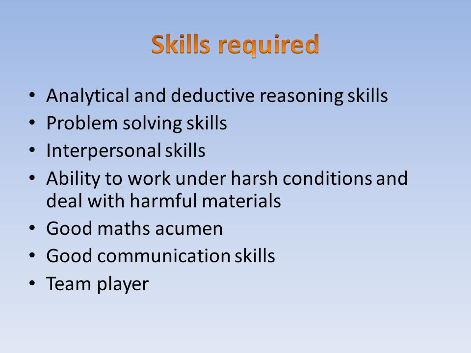 Skills required Analytical and deductive reasoning skills