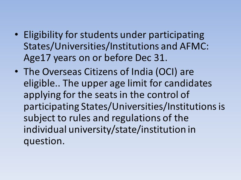 Eligibility for students under participating States/Universities/Institutions and AFMC: Age17 years on or before Dec 31.