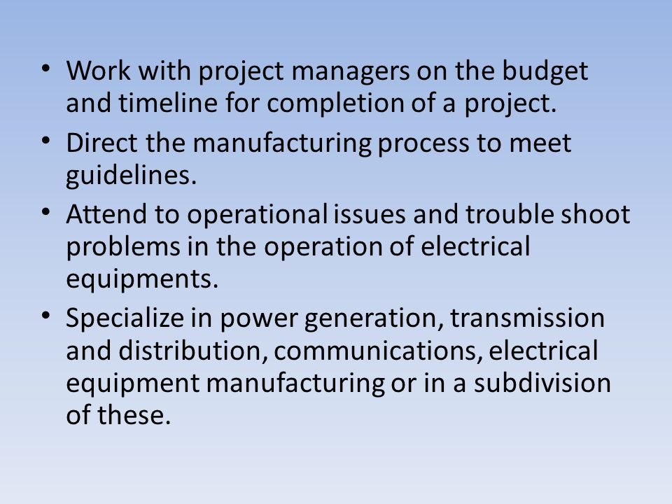 Work with project managers on the budget and timeline for completion of a project.