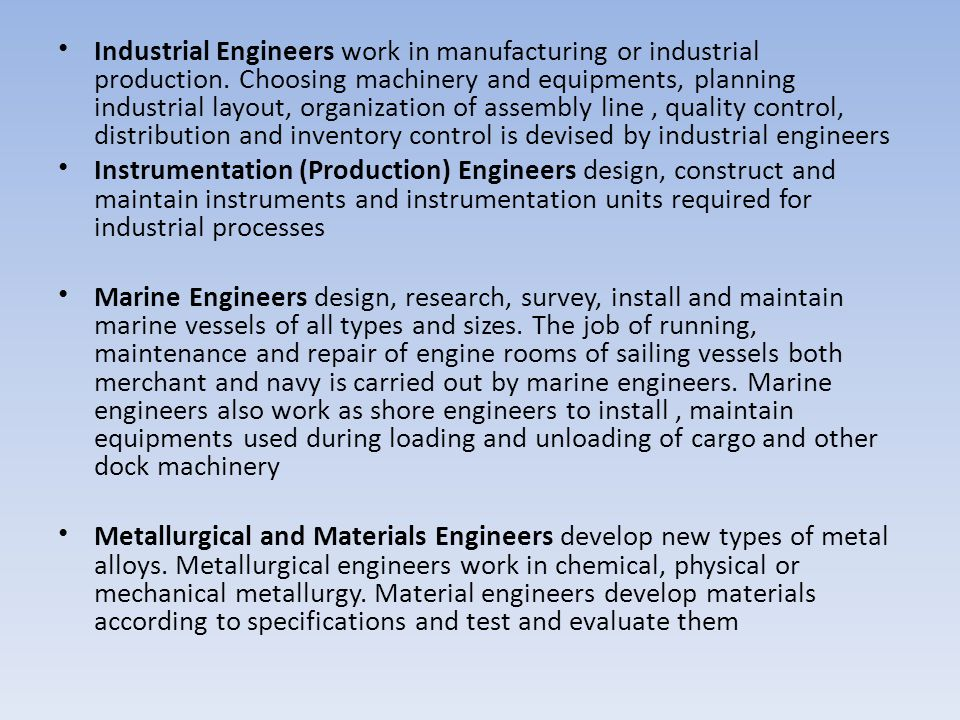 Industrial Engineers work in manufacturing or industrial production
