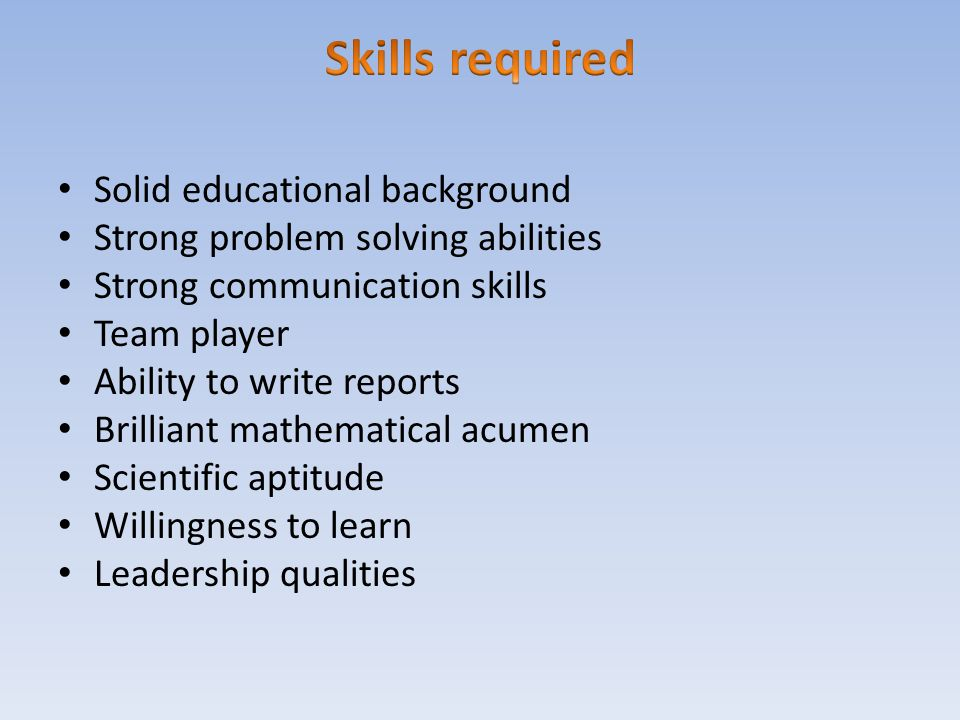Skills required Solid educational background