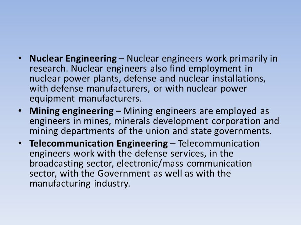 Nuclear Engineering – Nuclear engineers work primarily in research