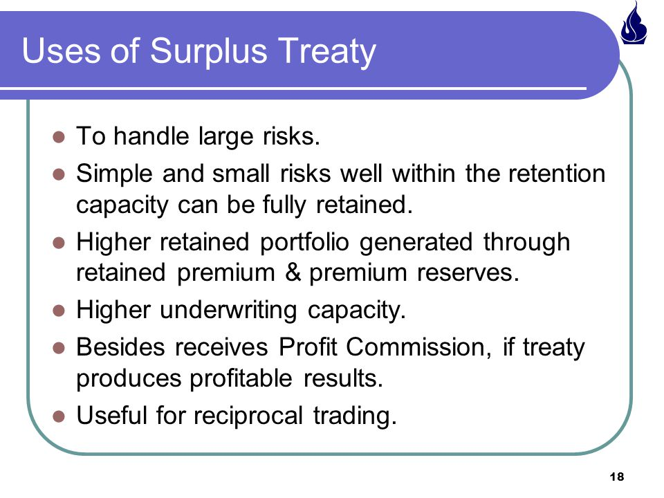 Uses of Surplus Treaty To handle large risks.