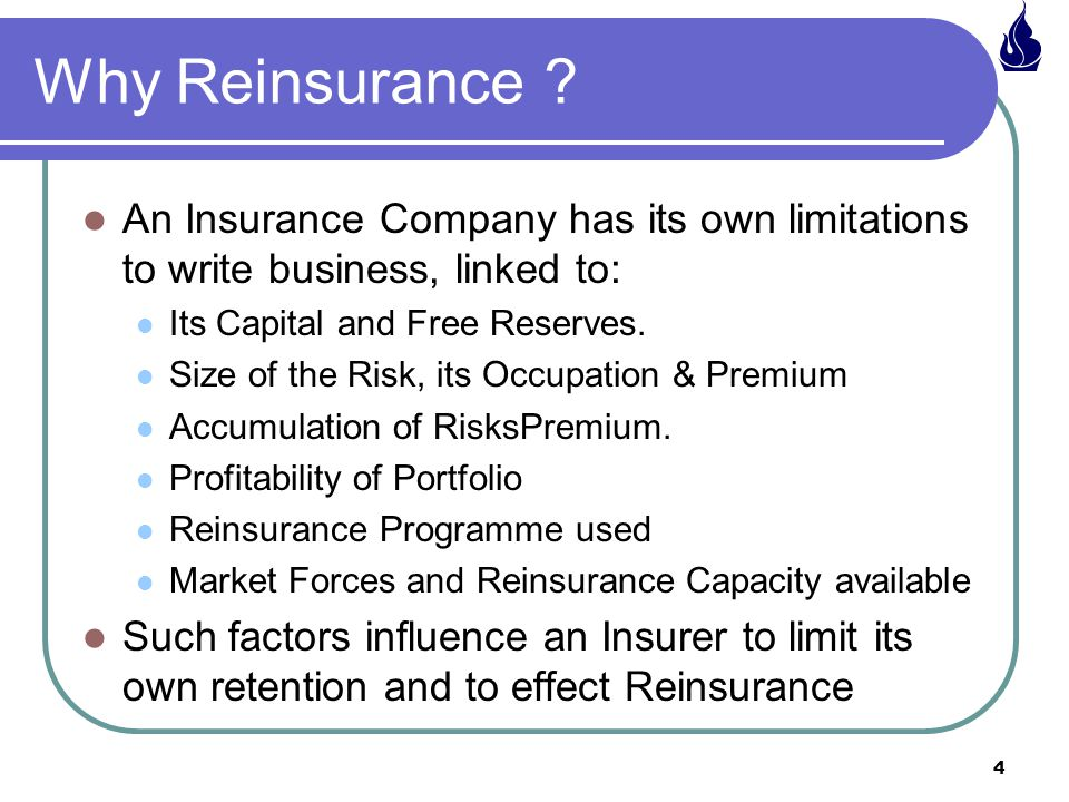Why Reinsurance An Insurance Company has its own limitations to write business, linked to: Its Capital and Free Reserves.