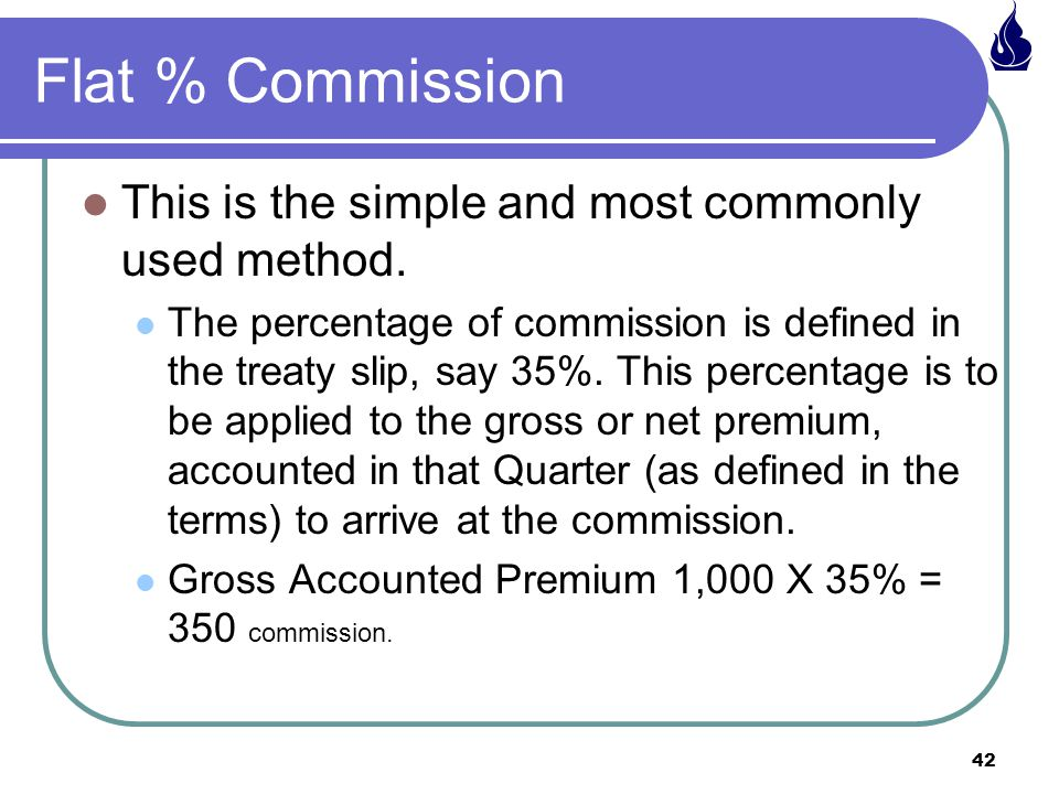 Flat % Commission This is the simple and most commonly used method.