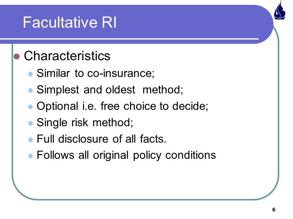 Facultative RI Characteristics Similar to co-insurance;