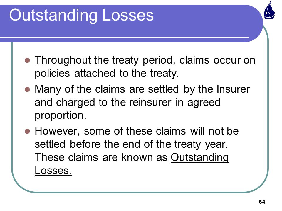 Outstanding Losses Throughout the treaty period, claims occur on policies attached to the treaty.