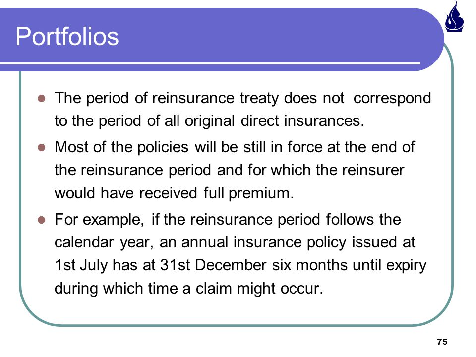Portfolios The period of reinsurance treaty does not correspond to the period of all original direct insurances.