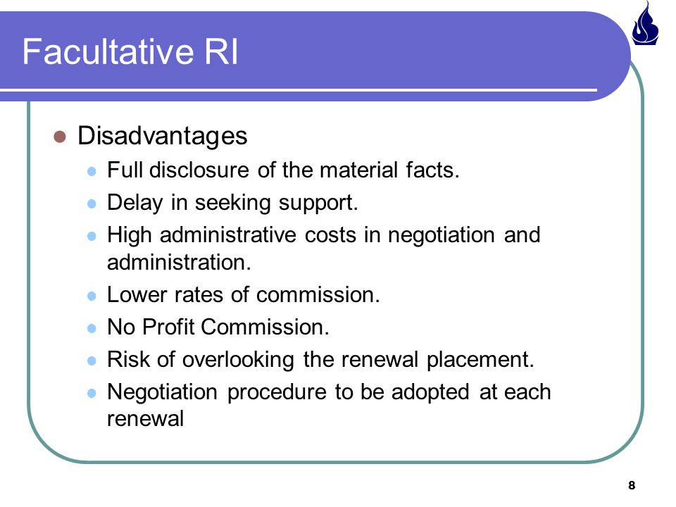 Facultative RI Disadvantages Full disclosure of the material facts.