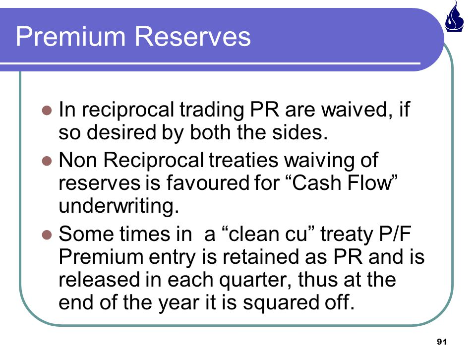 Premium Reserves In reciprocal trading PR are waived, if so desired by both the sides.