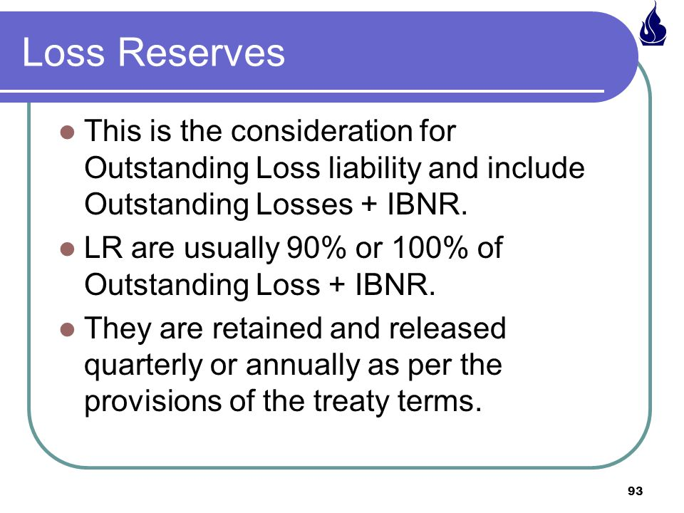 Loss Reserves This is the consideration for Outstanding Loss liability and include Outstanding Losses + IBNR.