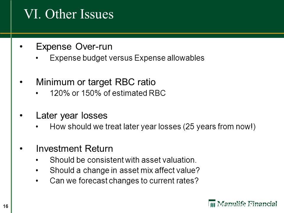 VI. Other Issues Expense Over-run Minimum or target RBC ratio