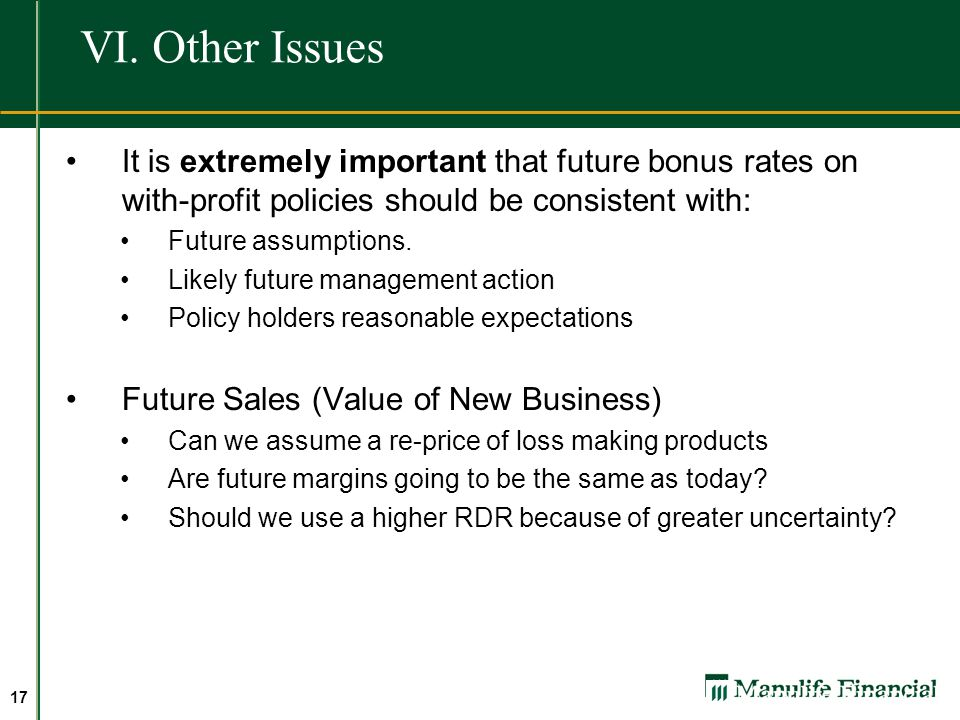 VI. Other Issues It is extremely important that future bonus rates on with-profit policies should be consistent with: