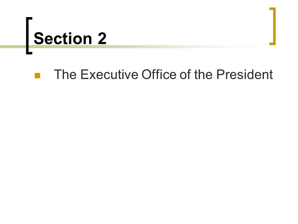Section 2 The Executive Office of the President