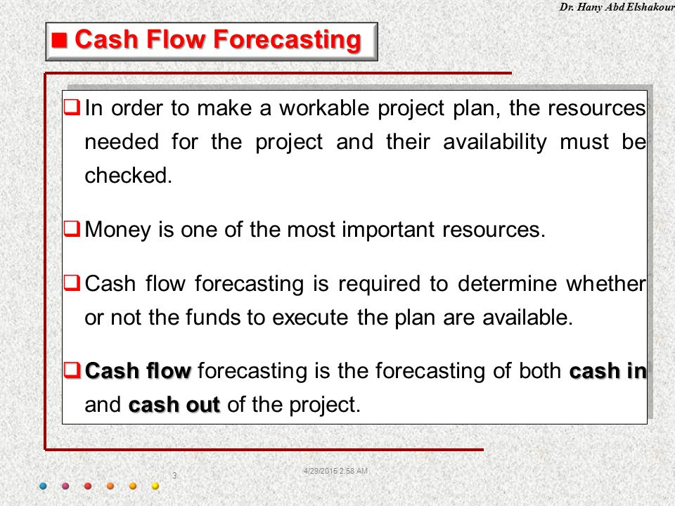 Cash Flow Forecasting In order to make a workable project plan, the resources needed for the project and their availability must be checked.