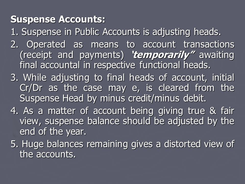 Suspense Accounts: 1. Suspense in Public Accounts is adjusting heads.