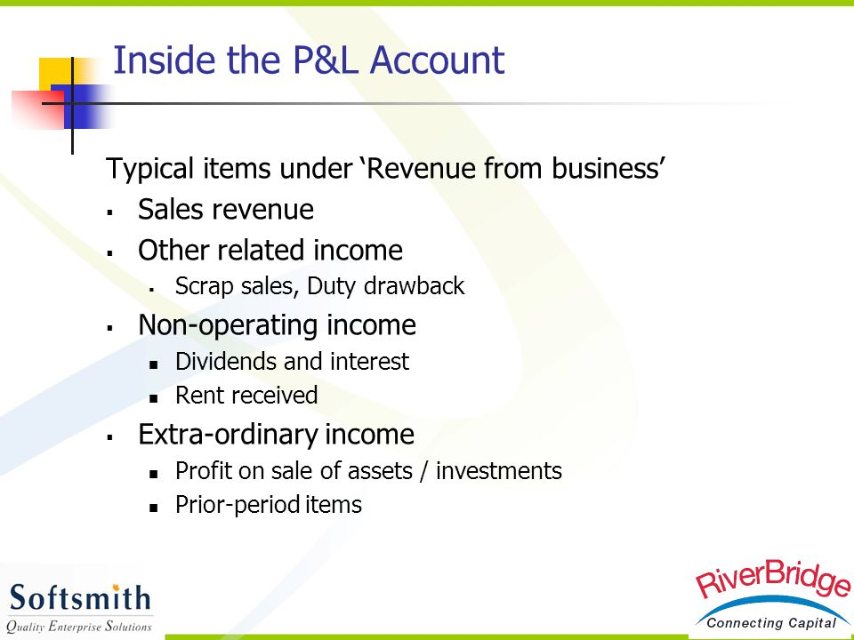 Inside the P&L Account Typical items under 'Revenue from business'