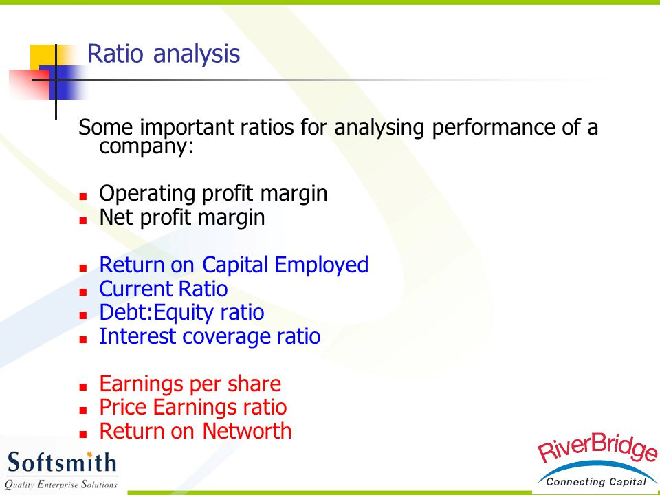 Ratio analysis Some important ratios for analysing performance of a company: Operating profit margin.