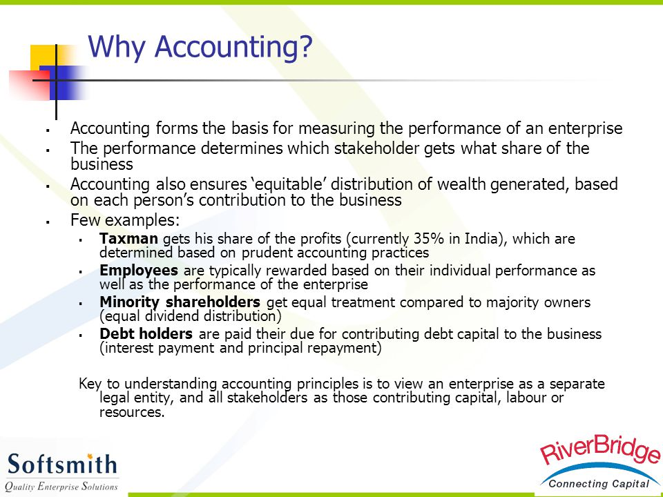 Why Accounting Accounting forms the basis for measuring the performance of an enterprise.