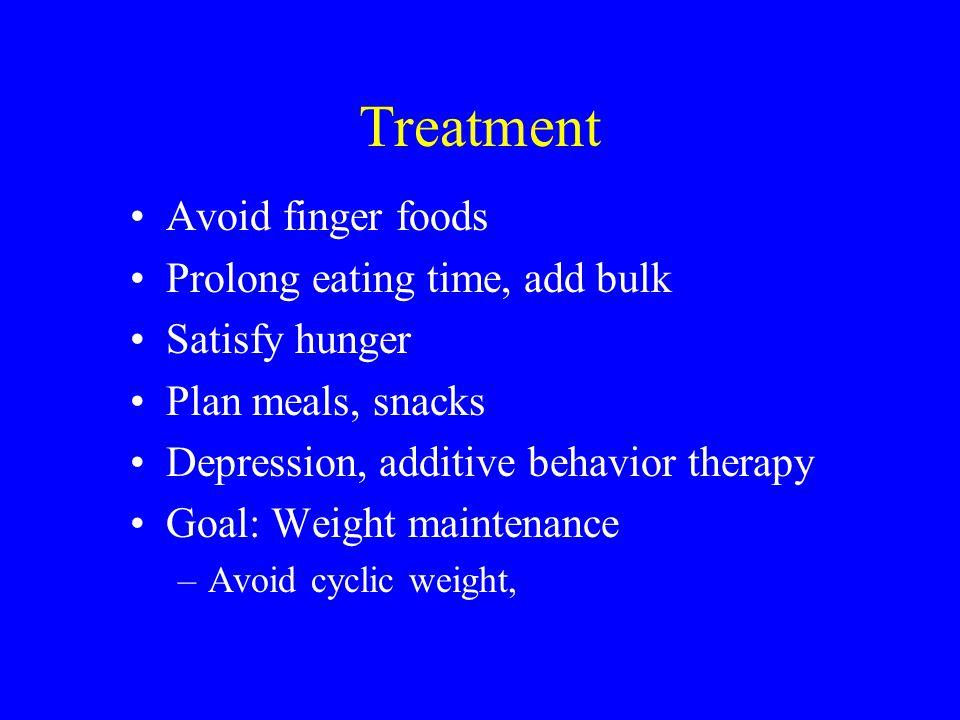 Treatment Avoid finger foods Prolong eating time, add bulk