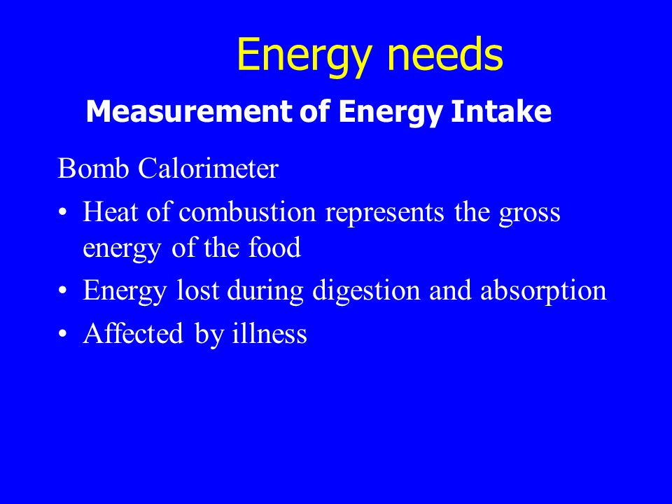 Energy needs Measurement of Energy Intake Bomb Calorimeter