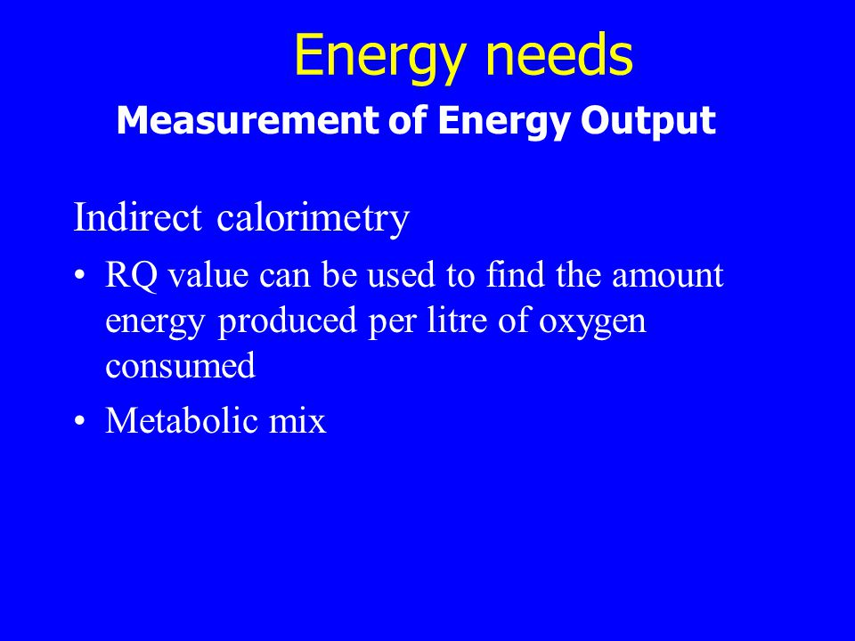 Energy needs Indirect calorimetry Measurement of Energy Output