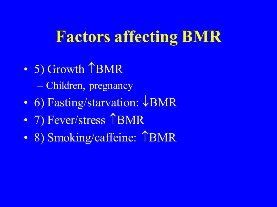 Factors affecting BMR 5) Growth BMR 6) Fasting/starvation: BMR