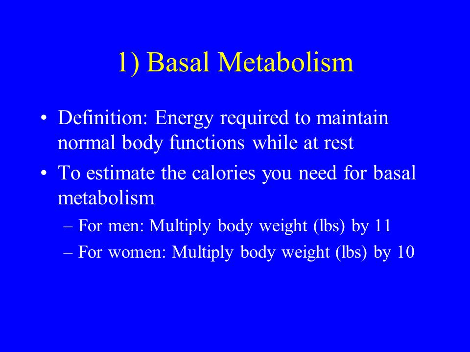 1) Basal Metabolism Definition: Energy required to maintain normal body functions while at rest.
