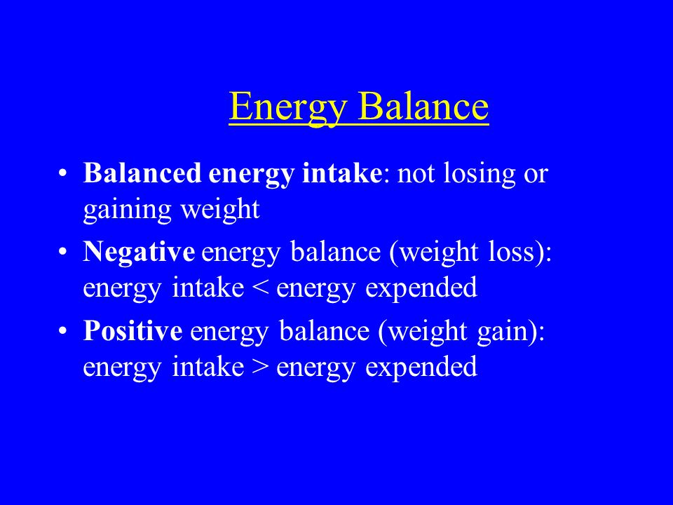 Energy Balance Balanced energy intake: not losing or gaining weight