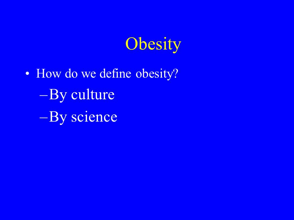 Obesity By culture By science How do we define obesity 9