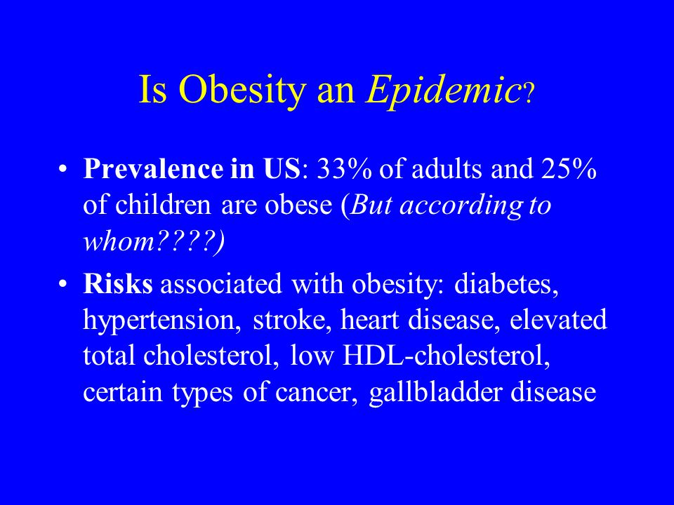 Is Obesity an Epidemic Prevalence in US: 33% of adults and 25% of children are obese (But according to whom )