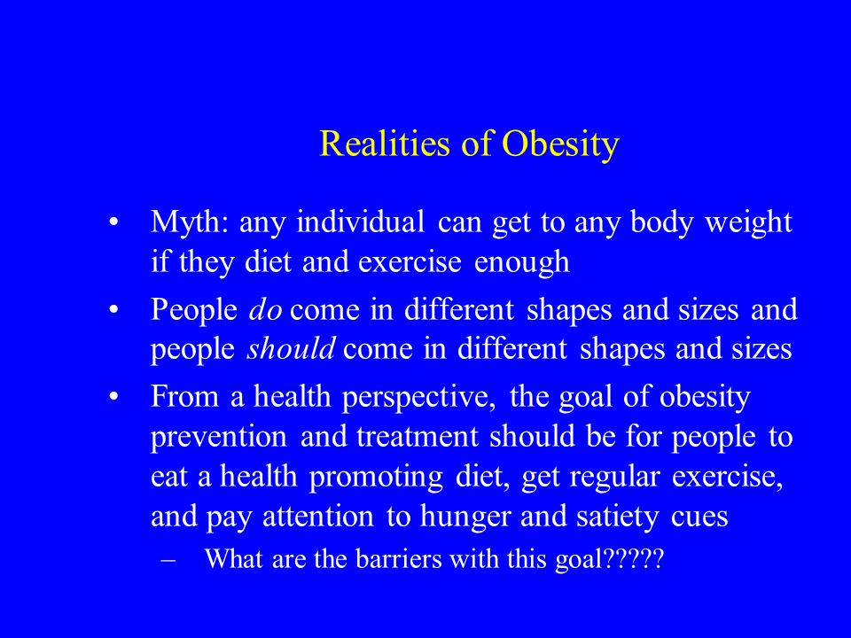 Realities of Obesity Myth: any individual can get to any body weight if they diet and exercise enough.