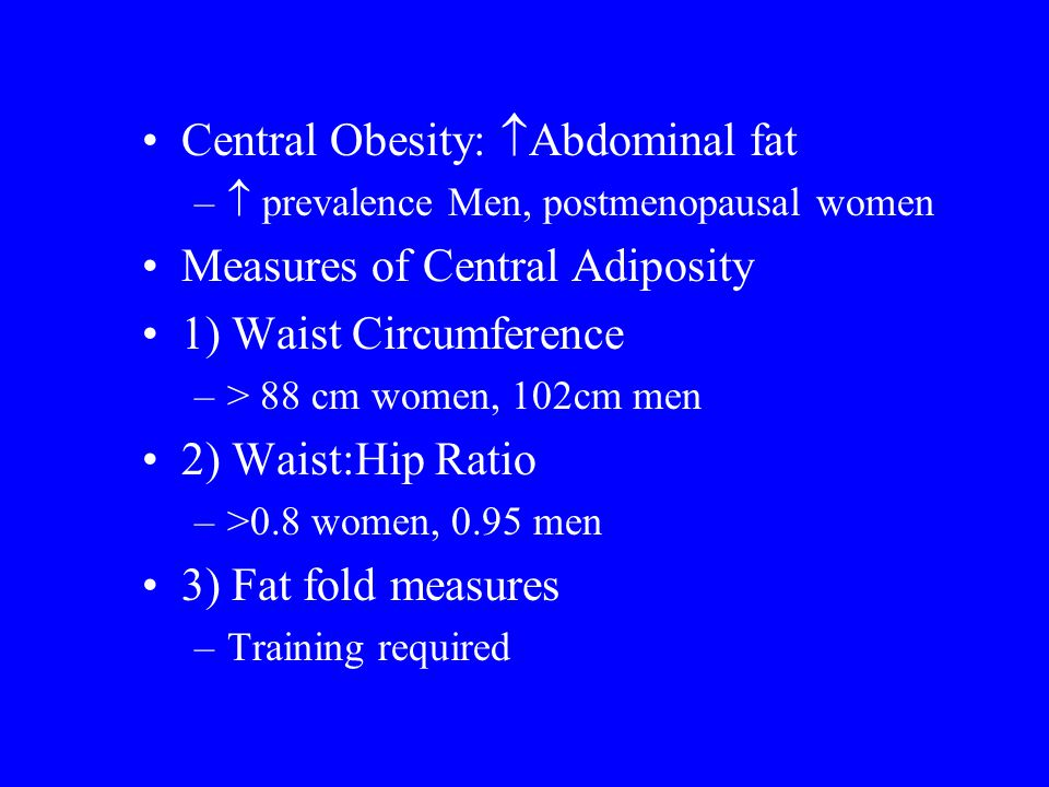 Central Obesity: Abdominal fat Measures of Central Adiposity