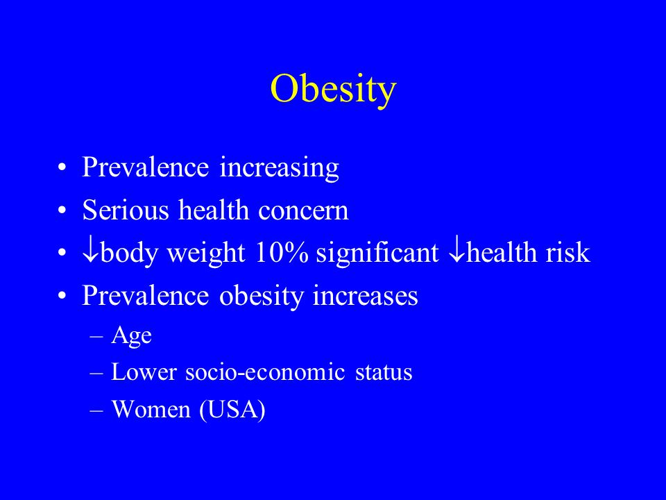 Obesity Prevalence increasing Serious health concern