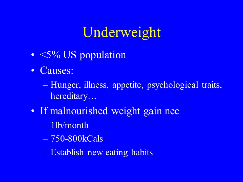 Underweight <5% US population Causes: