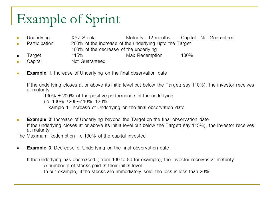 Example of Sprint Underlying XYZ Stock Maturity : 12 months Capital : Not Guaranteed.