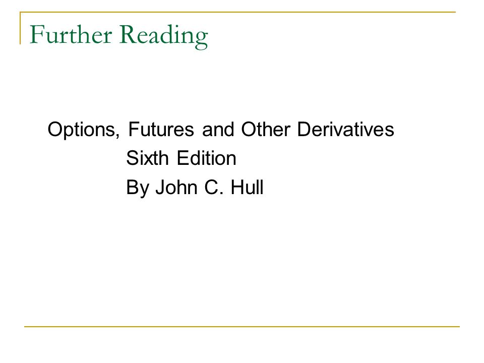 Further Reading Options, Futures and Other Derivatives Sixth Edition