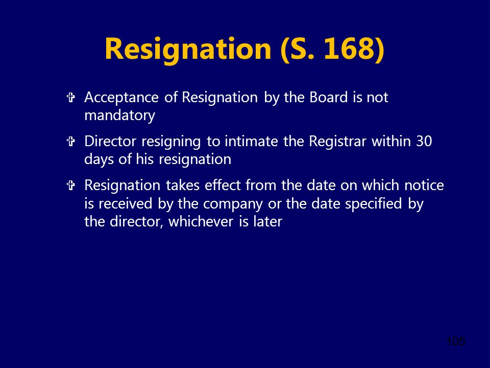 Resignation (S. 168) Acceptance of Resignation by the Board is not mandatory.