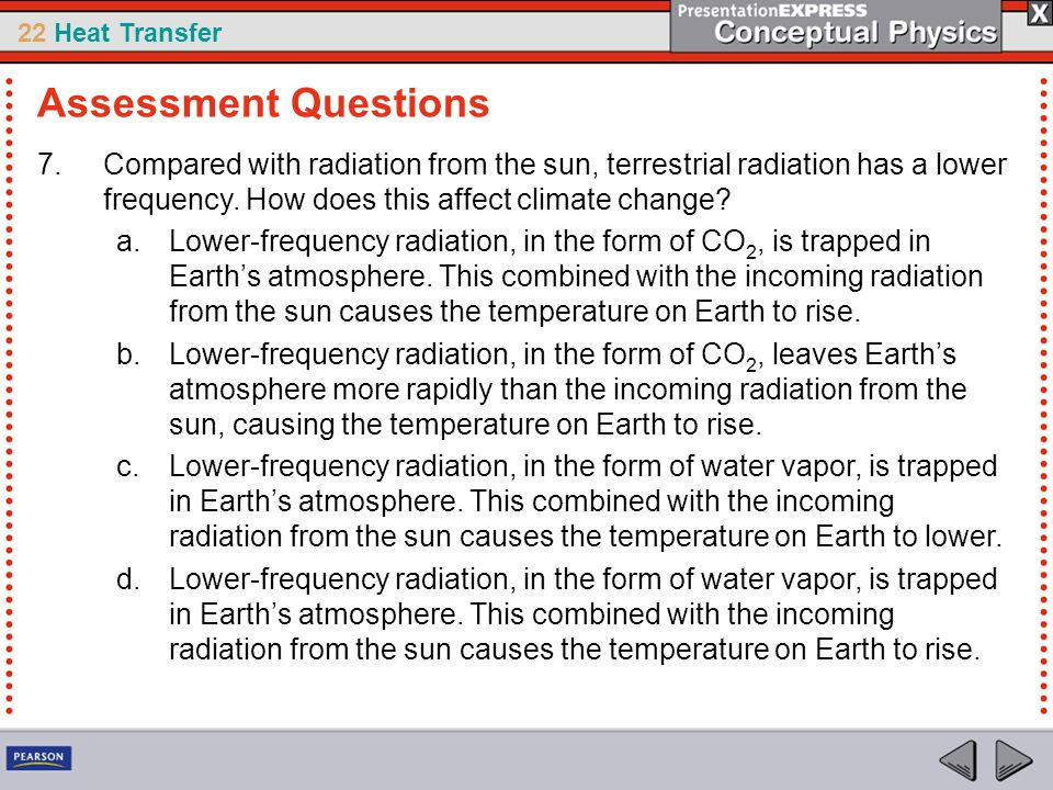 Assessment Questions Compared with radiation from the sun, terrestrial radiation has a lower frequency. How does this affect climate change