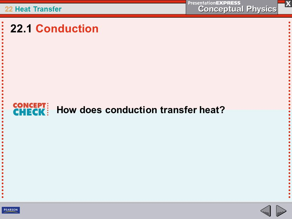 22.1 Conduction How does conduction transfer heat