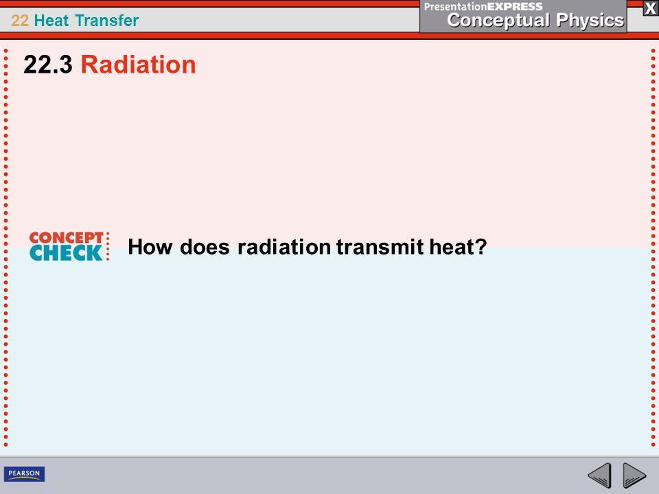 22.3 Radiation How does radiation transmit heat
