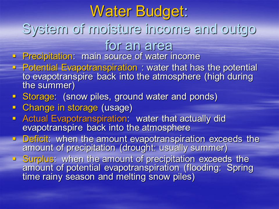 Water Budget: System of moisture income and outgo for an area