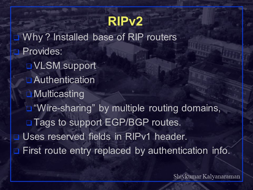 RIPv2 Why Installed base of RIP routers Provides: VLSM support