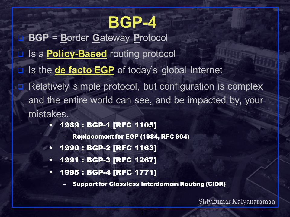 BGP-4 BGP = Border Gateway Protocol Is a Policy-Based routing protocol