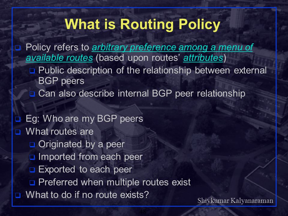 What is Routing Policy Policy refers to arbitrary preference among a menu of available routes (based upon routes' attributes)