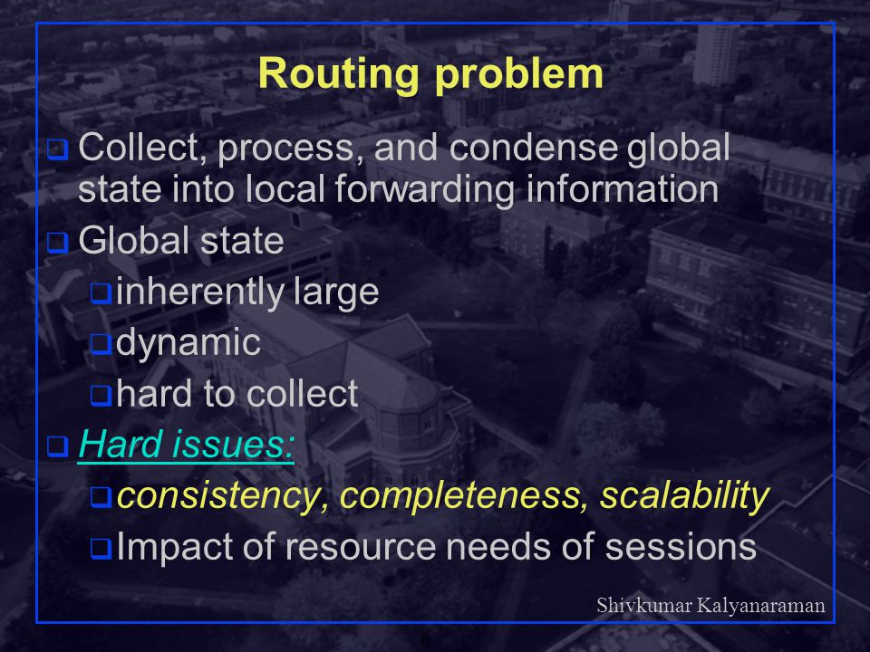 Routing problem Collect, process, and condense global state into local forwarding information. Global state.