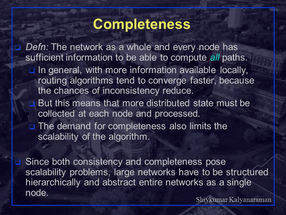 Completeness Defn: The network as a whole and every node has sufficient information to be able to compute all paths.